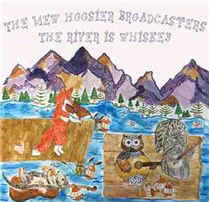 The New Hoosier Broadcasters - The River Is Whiskey