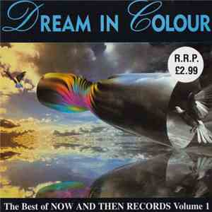 Various - Dream In Colour: The Best Of Now And Then Records Volume 1