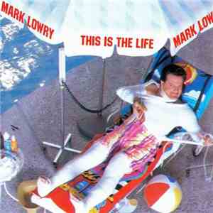 Mark Lowry  - This Is The Life