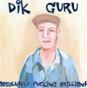 Dik Guru, None Of Your Fucking Business  - Absolutely Fucking Brilliant / G ...
