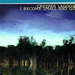 Creeper Lagoon - I Become Small And Go