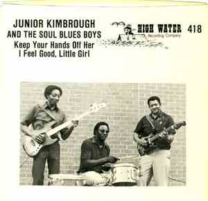 Junior Kimbrough And The Soul Blues Boys - Keep Your Hands Off Her / I Feel ...
