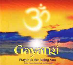Felix Maria Woschek - Gayatri - Prayer to the Rising Sun